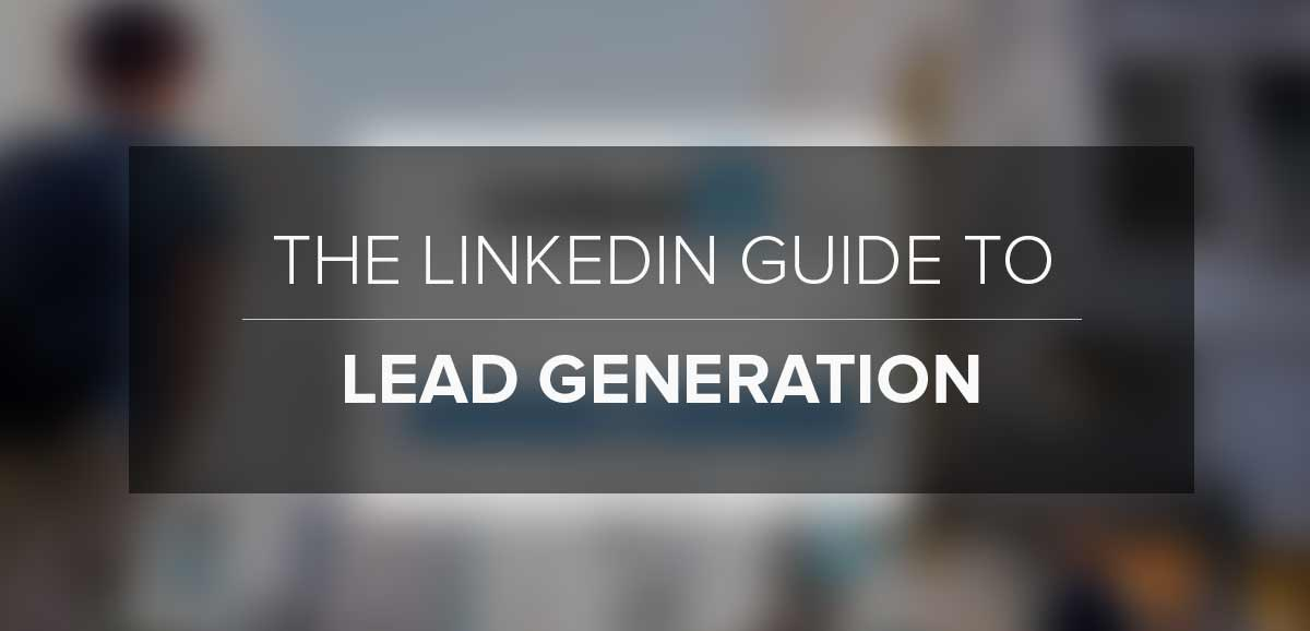 The LinkedIn Guide to Lead Generation