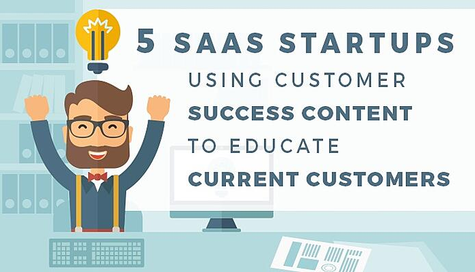 5-SaaS-Startups-Using-Customer-Success-Content-to-Educate-Current-Customers.jpg