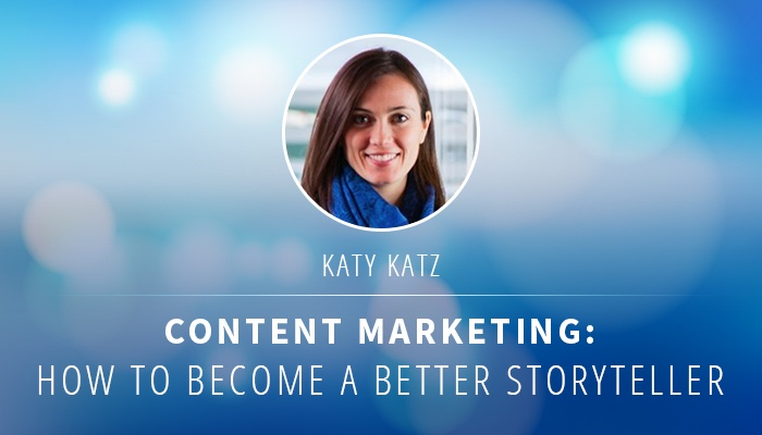 Katy-Katz-Session-Recap-Content-Marketing-How-To-Become-A-Better-Storyteller.jpg