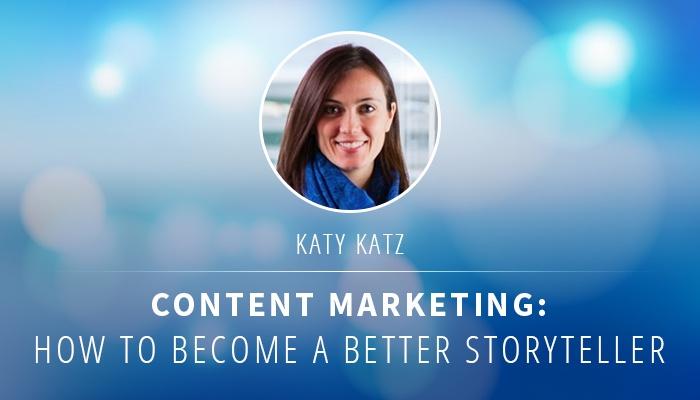 Katy-Katz-Session-Recap-Content-Marketing-How-To-Become-A-Better-Storyteller.jpg