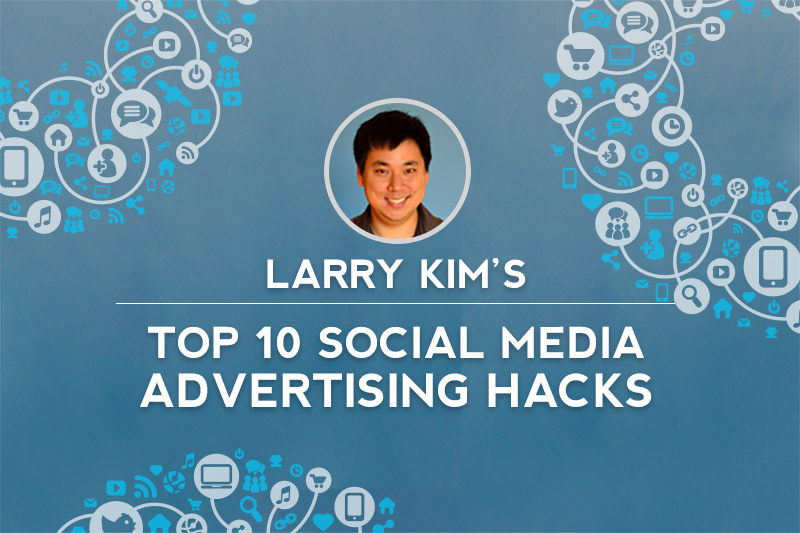 Larry Kim Top 10 Social Media Hacks