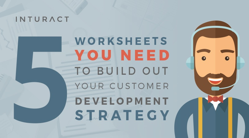 5 Worksheets You Need to Build Out Your Customer Development Strategy