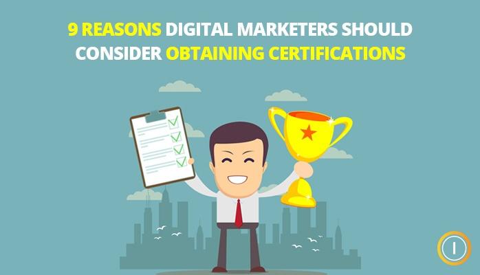9 Reasons Digital Marketers Should Consider Obtaining Certifications