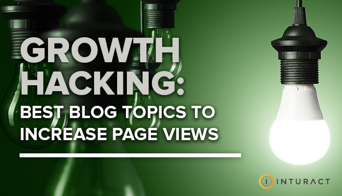 Growth Hacking: Best Blog Topics to Increase Page Views