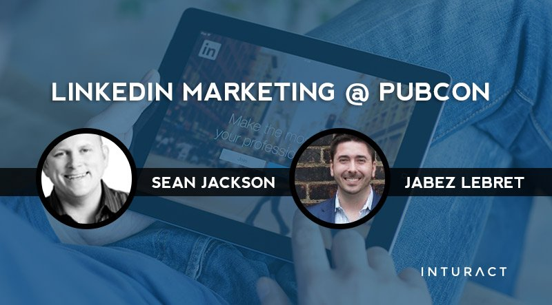 'LinkedIn Marketing' Session Recap from #Pubcon