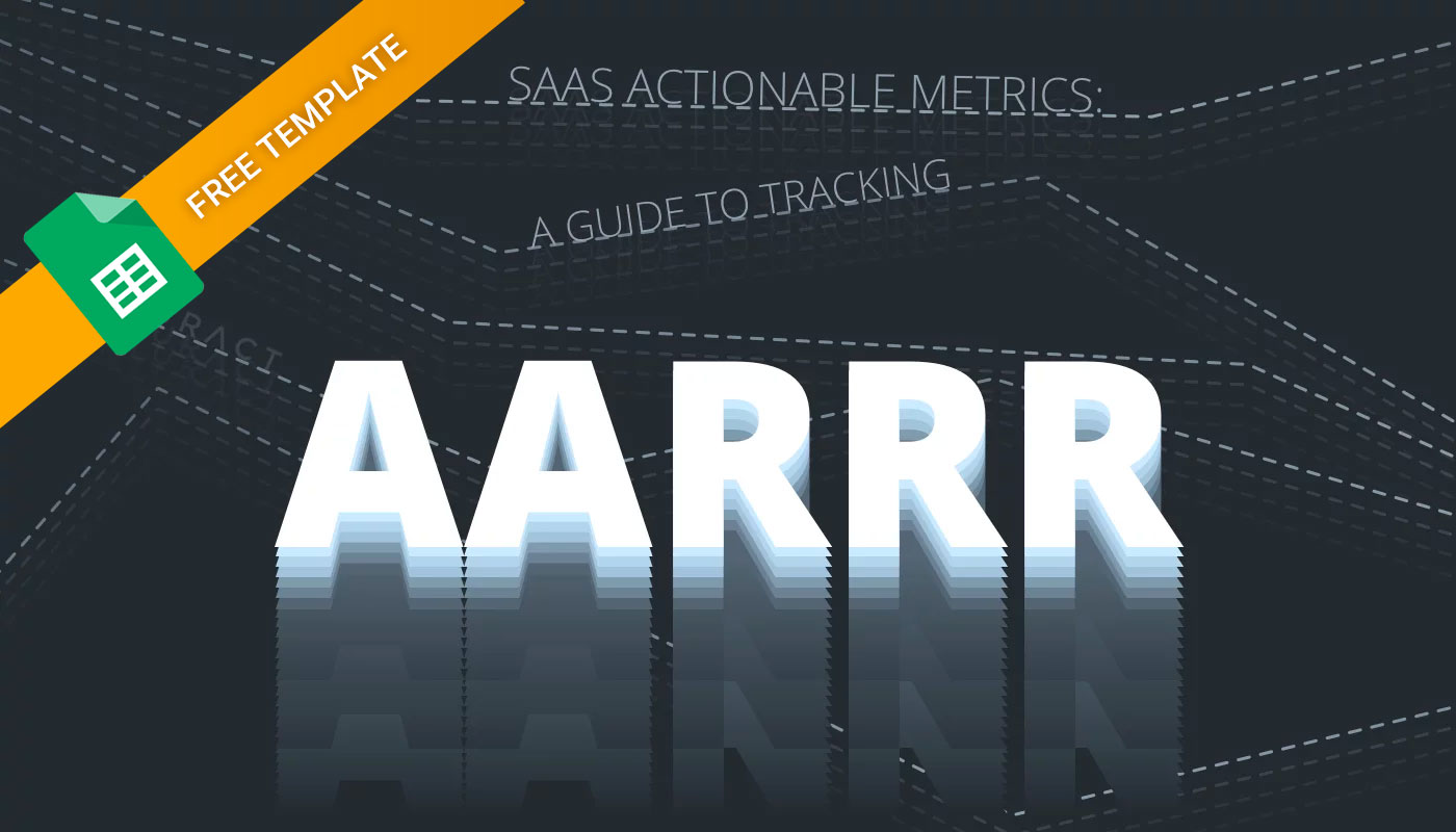 SaaS Actionable Metrics (AARRR): Tracking The SaaS Metrics That Matter Most