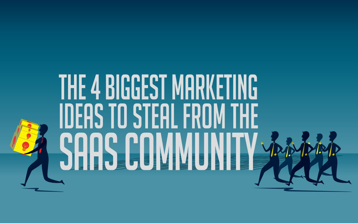 The 4 Biggest Marketing Ideas to Steal from the SaaS Community