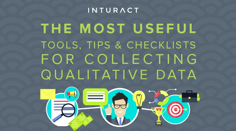 Most Useful Tools, Tips & Checklists for Collecting Qualitative Data
