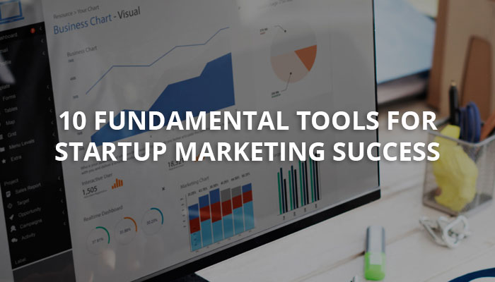 10 Fundamental Tools For Startup Marketing Success
