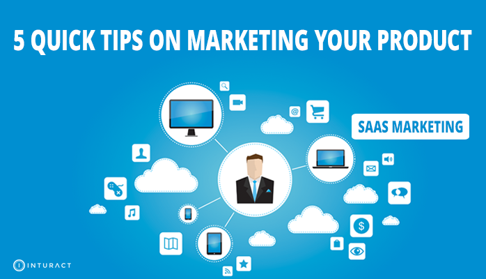 5 Quick Tips On Marketing Your SaaS Product