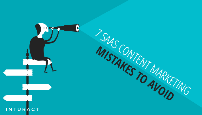 7 SaaS Content Marketing Mistakes to Avoid