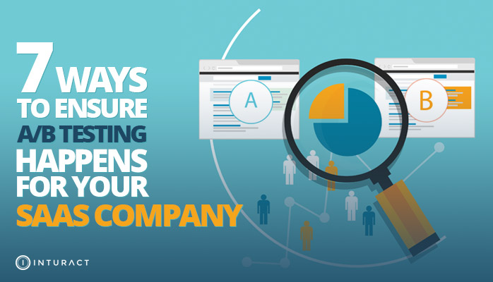 7 Ways to Ensure A/B Testing Happens for your SaaS Company