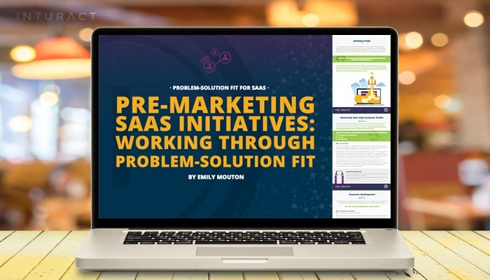 Pre-Marketing SaaS Initiatives: Working Through Problem-Solution Fit [Free eBook]