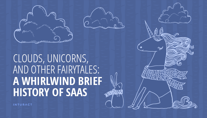 Clouds, Unicorns, and Other Fairytales: A Whirlwind Brief History of SaaS