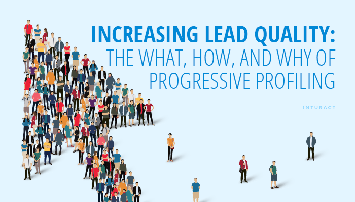Increasing Lead Quality: The What, How, and Why of Progressive Profiling