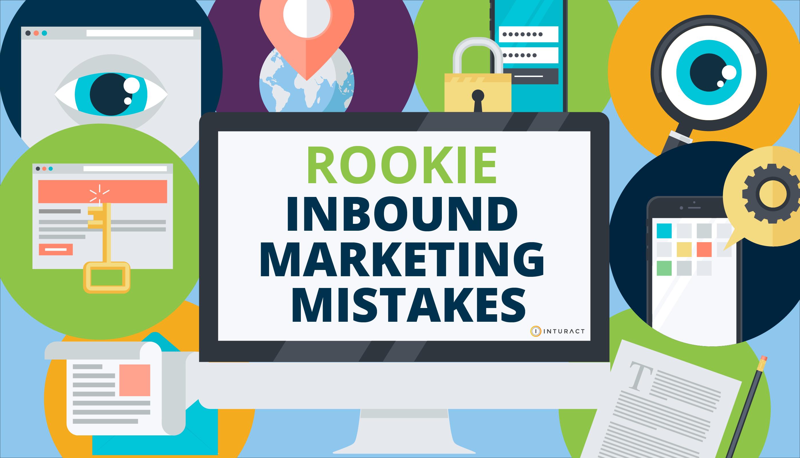 Don't Make These Rookie Inbound Marketing Mistakes