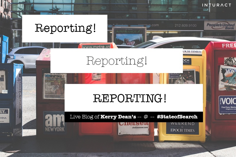 Live Blog: Kerry Dean's 'Reporting! Reporting! Reporting!' at #StateOfSearch