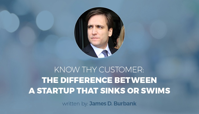 Know Thy Customer: The Difference Between a Startup that Sinks or Swims