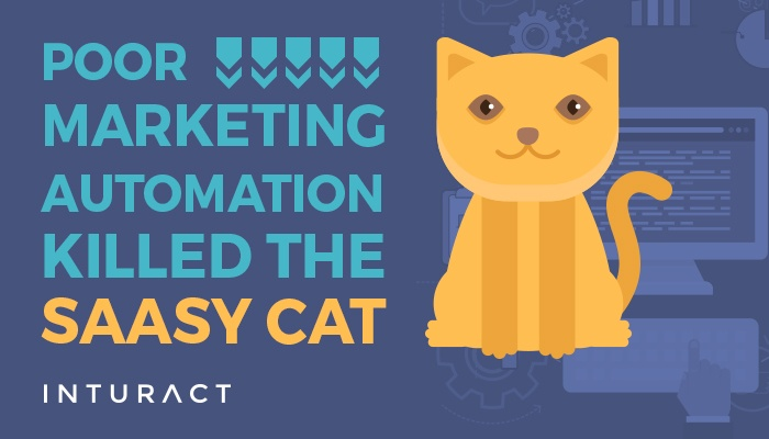 Poor Marketing Automation Killed the SaaSy Cat