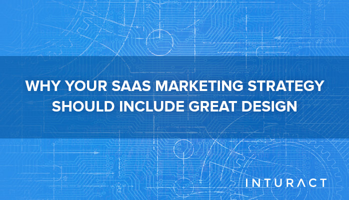 Why Your SaaS Marketing Strategy Should Include Great Design