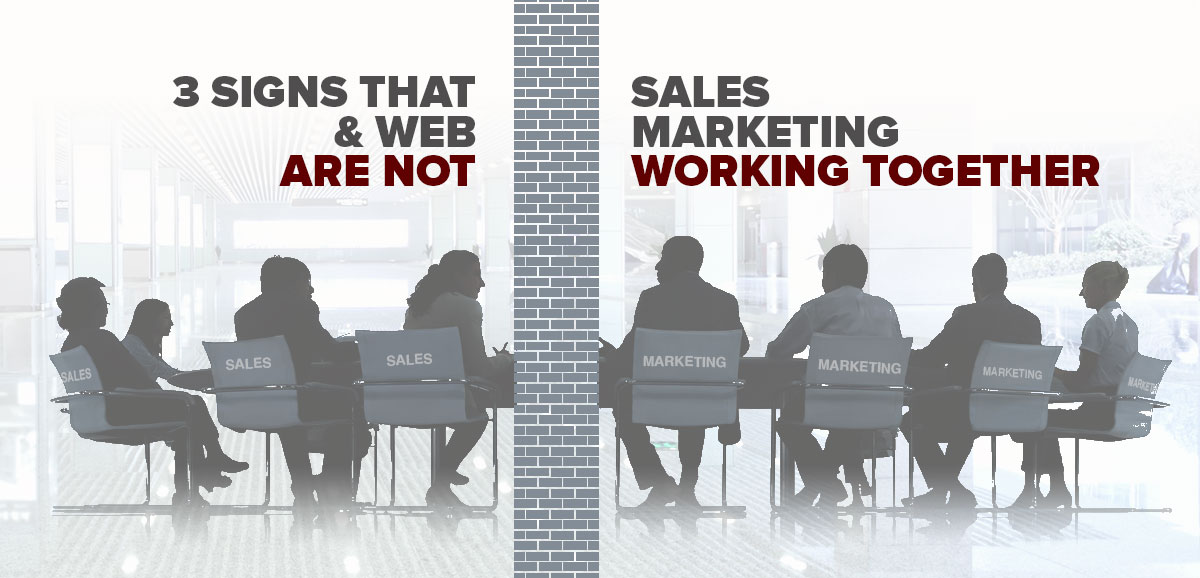 3 Signs That Sales & Web Marketing Are Not Working Together