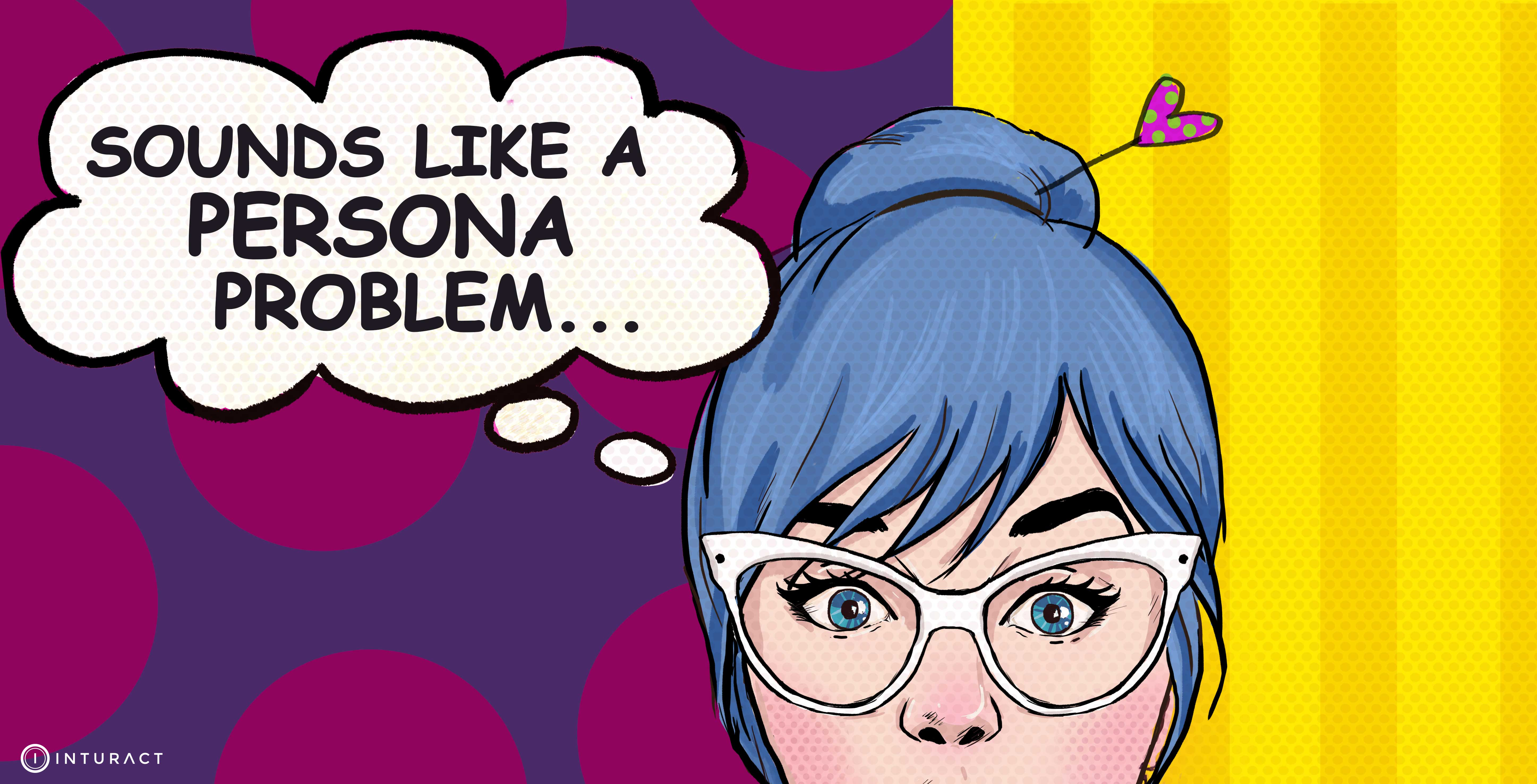 Know Your Customer: Signs That You Have Persona Problems
