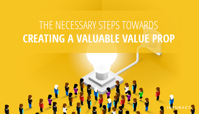 The Necessary Steps Towards Creating a Valuable Value Prop