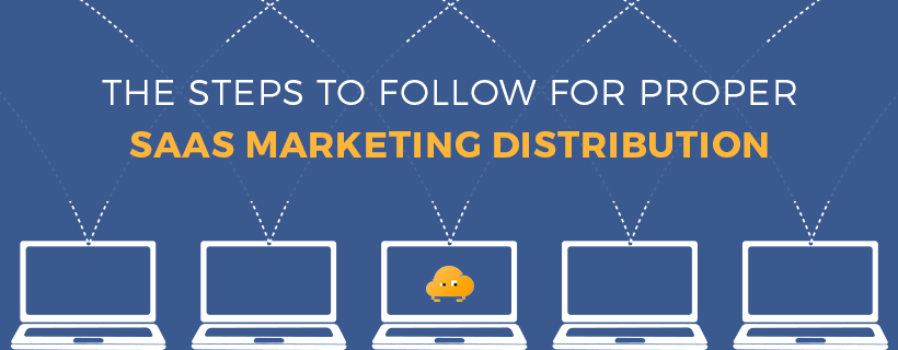 The Steps to Follow for Proper SaaS Marketing Distribution