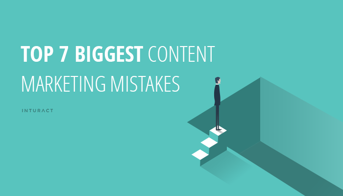 Top 7 Biggest Content Marketing Mistakes