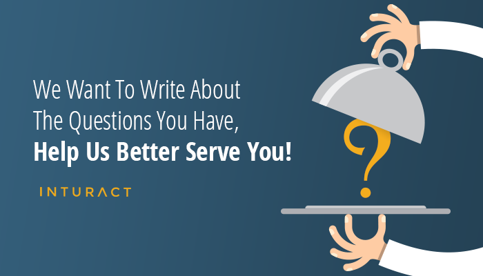We Want To Write About The Questions You Have, Help Us Better Serve You!