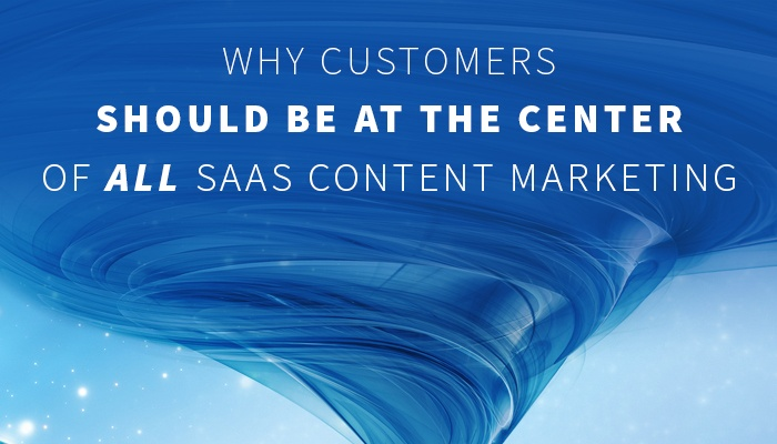 Why Customers Should Be at the Center of ALL SaaS Content Marketing
