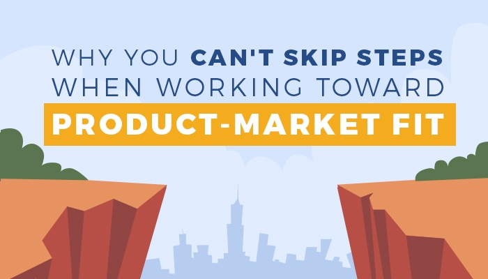 Why You Can't Skip Steps When Working Toward Product-Market Fit