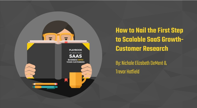 How to Nail the First Step to Scalable SaaS Growth: Customer Research