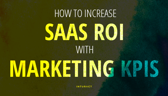 How to Increase SaaS ROI with Marketing KPIs